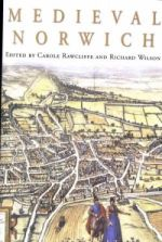 C. Rawcliffe and R. Wilson (eds.), The History of Norwich (2 vols., London, 2004)