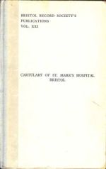 C. Ross (ed.), Cartulary of St Mark's Hospital, Bristol, Bristol Record Society, 21 (Bristol, 1959)