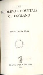 R. M. Clay, The Mediaeval Hospitals of England (London, 1909; reprint, 1966)