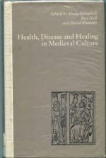 S. Campbell, B. Hall and D. Klausner (eds.), Health, Disease and Healing in Medieval Culture (Basingstoke, 1991)