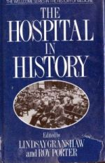 L. Granshaw and R. Porter, The Hospital in History (London, 1989)