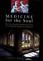 C. Rawcliffe, Medicine for the Soul: The Life, Death and Resurrection of an English Medieval Hospital (Stroud, 1999)