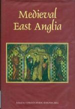 C. Harper-Bill (ed.), Medieval East Anglia (Woodbridge, 2005)