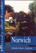 M. Atkin, Norwich: a History and Guide (Stroud. 1993)