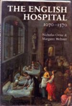 N. Orme and M. Webster, The English Hospital, 1070-1570 (London, 1995)