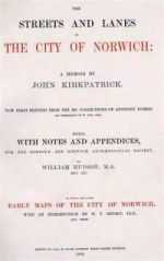 J. Kirkpatrick, The Streets and Lanes of the City of Norwich, ed. W. Hudson (Norwich, 1889)